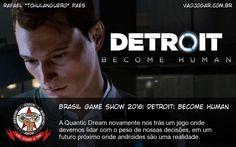 Brasil Game Show 2016: Detroit: Become Human - A Quantic Dream novamente nos trás um jogo onde devemos lidar com o peso de nossas decisões, em um futuro próximo onde androides são uma realidade. #BGS #BGS2016 #DetroitBecomeHuman