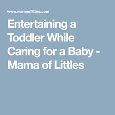 Entertaining a Toddler While Caring for a Baby - Mama of Littles