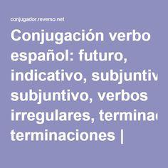 Conjugación verbo español: futuro, indicativo, subjuntivo, verbos irregulares, terminaciones | Conjugador Reverso