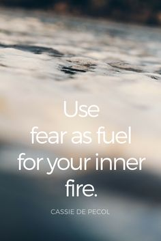 """""""Use fear as fuel for your inner fire."""" - Cassie De Pecol, world record holder for traveling to every country the fastest"""