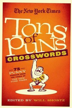 The New York Times: Tons of Puns Crosswords, 75 Punny Puzzles from the Pages of the New York Times