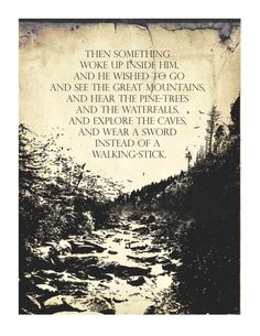 I absolutely love this quote from the Hobbit story by J.R.R. Tolkien.