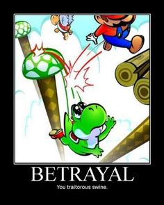 Haha, funny and sad because it's true... I used to do that sometimes...poor yoshi!