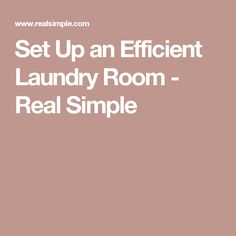 Set Up an Efficient Laundry Room - Real Simple