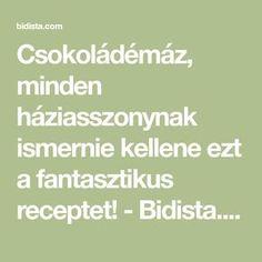 Csokoládémáz, minden háziasszonynak ismernie kellene ezt a fantasztikus receptet! - Bidista.com - A TippLista!