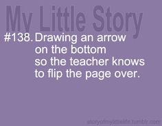 BAHAHAHAHA i still do this! not only for teachers, but when i am taking notes for MYSELF! as if i'm not going to know to flip the page for the rest of the days notes or something.