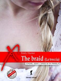 The braid (La treccia) (Damster - Eroxè, dove l'eros si fa parola) di Emily Hunter, http://www.amazon.it/dp/B00KFTI15W/ref=cm_sw_r_pi_dp_CnCIub0RRHPAK