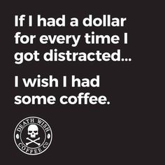 Me Distracted...coffee..wait what?