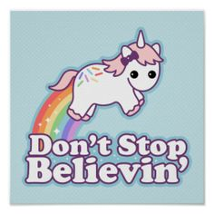 """Cute Unicorn Poster that says """"Don't Stop Believin'!"""""""