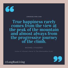 True happiness rarely comes from the view at the peak of the mountain and almost always from the progressive journey of the climb Marathon Training Program, Ultra Marathon Training, Training Programs, First Marathon, Marathon Running, Running Quotes, Running Motivation, Los Angeles Marathon, Motivational Quotes For Athletes