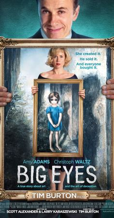 Big Eyes, 2014 - Directed by Tim Burton.  With Amy Adams, Christoph Waltz, Krysten Ritter, Jason Schwartzman. A drama about the awakening of the painter Margaret Keane, her phenomenal success in the 1950s, and the subsequent legal difficulties she had with her husband, who claimed credit for her works in the 1960s.