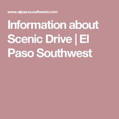 Information about Scenic Drive | El Paso Southwest