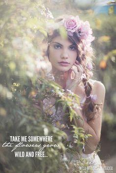 Take me somewhere the flowers grow wild and free.. WILD WOMAN SISTERHOODॐ