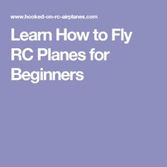 Learn How to Fly RC Planes for Beginners