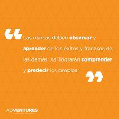 Las #marcas deben observar y aprender de los éxitos y fracasos de las demás. Así lograrán comprender y predecir los propios. #FraseAdventures #Marketing #Negocios