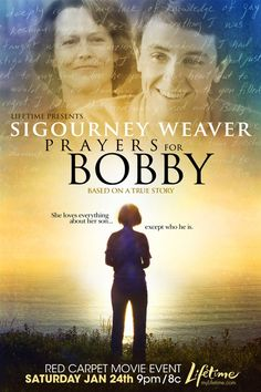 Prayers For Bobby it's a Good movie but sad. Sigourney Weaver played an awesome role and won best actress award for this movie