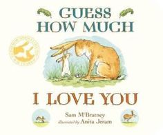 Guess How Much I Love You by Sam McBratney and Anita Jeram