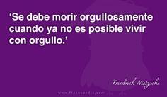 Se debe morir orgullosamente cuando ya no es posible vivir con orgullo.