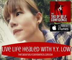 134: Live Life Healed With Y.Y. Low  via Sheena Yap Chan