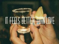 Tequila > love