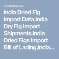 India Dried Fig Import Data,India Dry Fig Import Shipments,India Dried Figs Import Bill of Lading,India Dried Fig Importers and Buyers List 2016