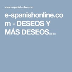 e-spanishonline.com - DESEOS Y MÁS DESEOS.... Learning Spanish, Learn Spanish
