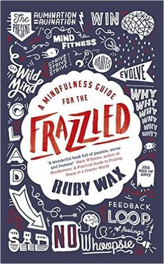 Booktopia has A Mindfulness Guide for the Frazzled by Ruby Wax. Buy a discounted Paperback of A Mindfulness Guide for the Frazzled online from Australia's leading online bookstore. Personal Development Books, Emotional Development, Books To Read Online, New Books, Ruby Wax, Carole, Mindfulness Practice, Thoughts And Feelings, Self Help