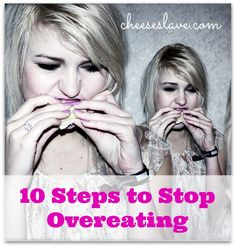 10 Steps to Stop Overeating / http://www.cheeseslave.com/10-steps-to-stop-overeating/