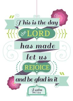 "† ♥ † ♥ † ""This is the day the Lord has made, let us rejoice and rejoice and be glad in it"" Psalm 118:24. † ♥ † ♥ †"
