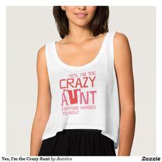 Yes, I'm the Crazy Aunt Flowy Crop Tank Top Design by Auntics on www.zazzle.com/auntics*/.