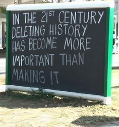 Deleting History Has Become More Important Than Making It life quotes quotes quote truth history so true