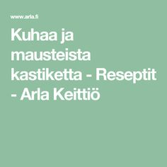 Kuhaa ja mausteista kastiketta - Reseptit - Arla Keittiö