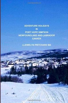 Adventure Holidays in Port Hope Simpson, Newfoundland and Labrador, Canada: Boating, Bird-watching, Camping, Discovering the past, Dog sledding, ... Handbooks) (Volume 3) (Chinese Edition) by Llewelyn Pritchard MA, http://www.amazon.com/dp/1482540835/ref=cm_sw_r_pi_dp_bTGkrb136BVGS