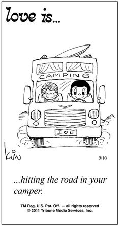 Love Is.hitting the road in your camper Love Is Cartoon, Love Is Comic, What Is Love, I Love You, My Love, Great Quotes, Inspirational Quotes, Happy Campers, Rv Campers