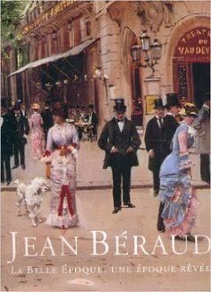 Amazon.fr - Jean Béraud, La Belle Epoque, une époque rêvée - Patrick Offenstadt - Livres