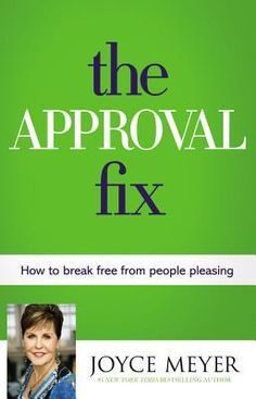 The Approval Fix: How to Break Free from People Pleasing by Joyce Meyer