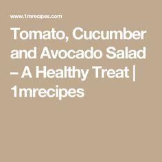 Tomato, Cucumber and Avocado Salad – A Healthy Treat | 1mrecipes