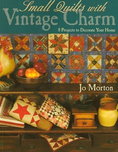 Jo Morton is a Nebraska quilt and decorator, another favorite of mine.