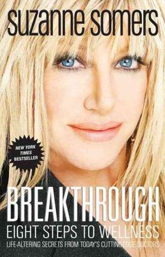 Booktopia has Breakthrough, Eight Steps to Wellness; Life-Altering Secrets from Today's Cutting-Edge Doctors by Suzanne Somers. Buy a discounted Paperback of Breakthrough online from Australia's leading online bookstore. Suzanne Somers Books, Good Books, Books To Read, Anti Aging Medicine, Bioidentical Hormones, Hormone Replacement Therapy, Thyroid Problems, Alternative Medicine, Alternative Therapies