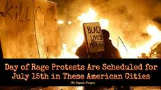 Here we go… The Left is Planning Day of Rage Protests for July 15th in Dozens of American Cities Anonymous ...