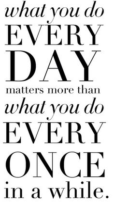 WHAT you do ... matters.