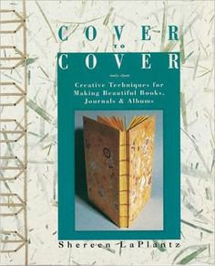 Cover+To+Cover:+Creative+Techniques+for+Making+Beautiful+Books,+Journals+&+Albums