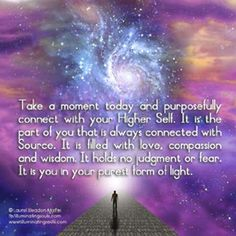 """Astara Visions w/Astara E. Edmonds: """"Take a moment today and purposefully connect with your Higher Self. It is the part of you that is always connected with Source. It is filled with love, compassion and wisdom. It holds not judgment or fear. It is you in your purest form of Light."""""""