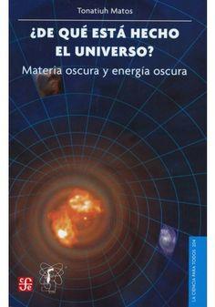 Tonatiuh Matos. ¿De qué está hecho el universo? México, CFE. Col. La ciencia para todos 204.