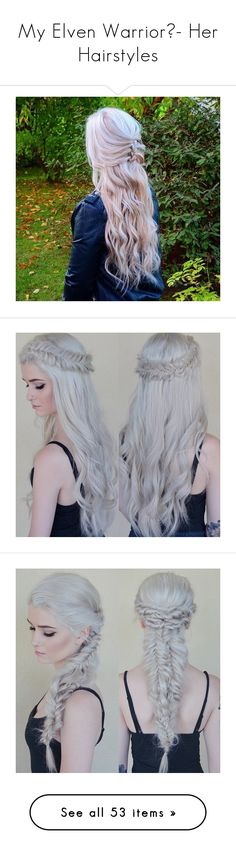 """""""My Elven Warrior- Her Hairstyles"""" by nattiexo ❤ liked on Polyvore featuring beauty products, haircare, hair styling tools, hair, hair styles, hairstyles, pictures, braid, hairstyle and dress"""