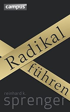 Radikal führen von Reinhard K. Sprenger (10. September 2012) Gebundene Ausgabe September, Organization, Best Comments, Machine Learning, Good Books, Reading Books