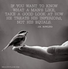 Positive Quote: If you want to know what a man's like, take a good look at how he treats his inferiors, not his equals. www.HealthyPlace.com