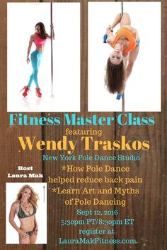 """LauraMakFitness.com Check out our """"Fitness Master Class"""" webinar series. Our first guest this month Mon 9-12-16 at 5:30pm PT; will be Wendy Traskos, (CHECK OUT THE CORE on her!!) owner of New York Pole Dancing Studio. She has over 16 years of experience in the industry, created an entire competition circuit US Pole Dance Federation, and featured on shows such as America's Next Top Model! Learn how she overcame years of BACK PAIN with Pole Dance strengthening."""