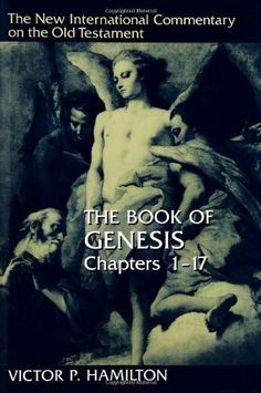 The Book of Genesis Chapters 1-17 (New International Commentary on the Old Testament) by Victor P. Hamilton. $32.16. Author: Victor P. Hamilton. Publisher: Wm. B. Eerdmans Publishing Company (August 4, 2010). 540 pages