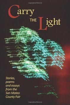 Carry the Light, Vol II: Stories, poems and essays from the San Mateo County Fair: Bardi Rosman Koodrin: 9781937818197: Amazon.com: Books